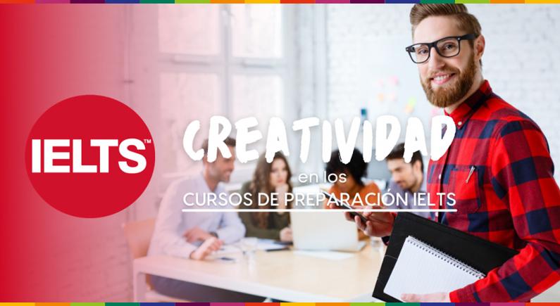 ¿Por qué la creatividad eleva tu rendimiento en los cursos de preparación IELTS?