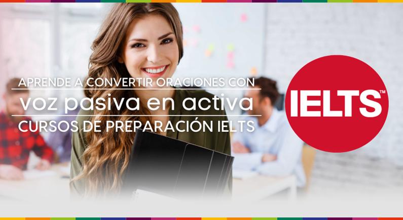 Convierte la voz pasiva en activa en los cursos de preparación IELTS.
